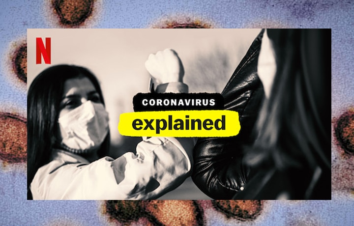 "WHAT WE'RE WATCHING NOW: ""Coronavirus, Explained"" On Netflix"