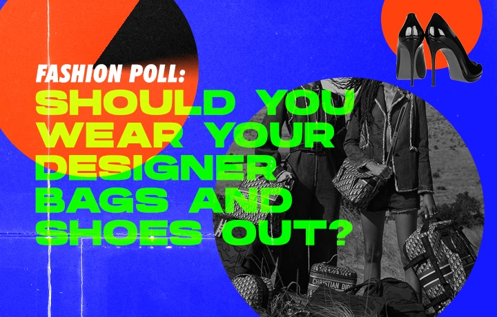 'Metro' Fashion Poll: Will You Wear Your Designer Bags And Shoes Out?